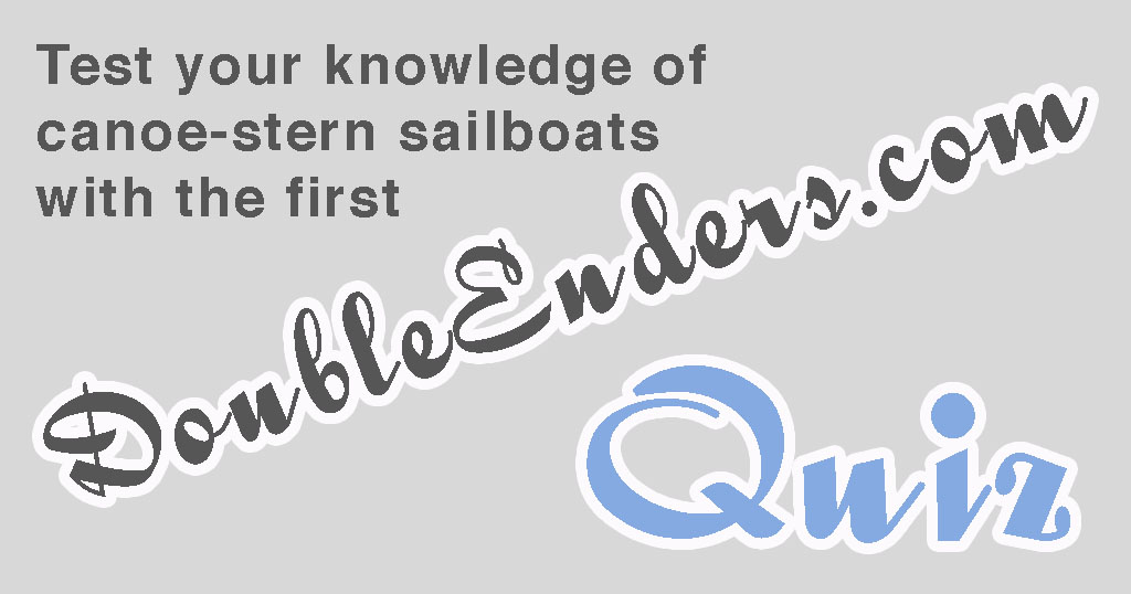 Test your knowledge of canoe stern sailboats here in the first DoubleEnders.com quiz